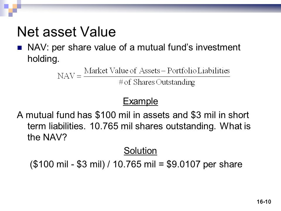 16-10 Net asset Value NAV: per share value of a mutual fund's investment holding.