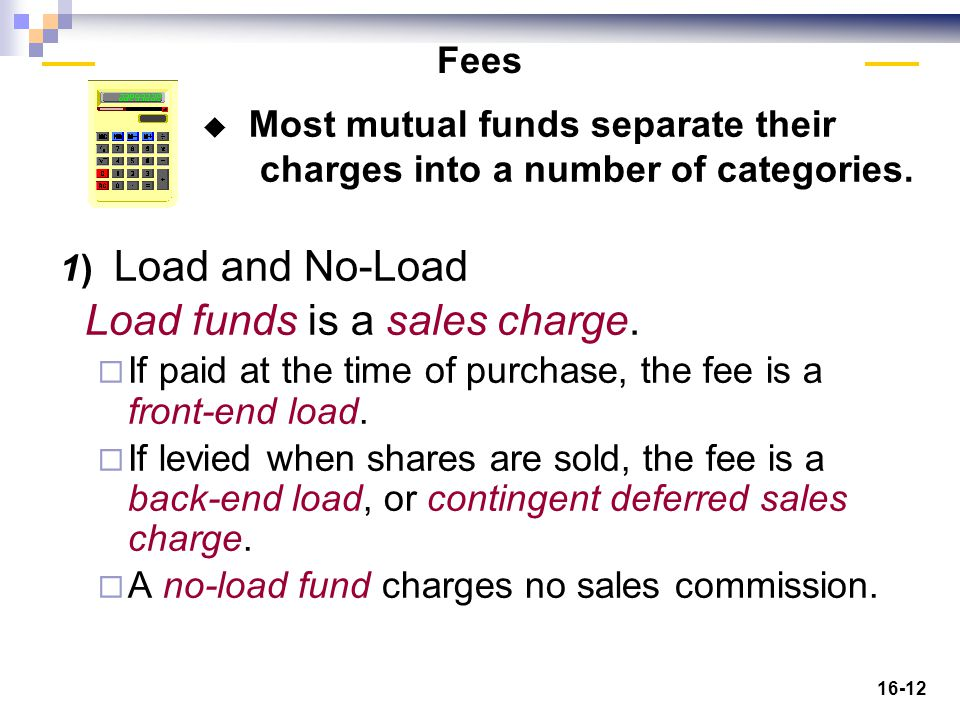 16-12 1) Load and No-Load Load funds is a sales charge.