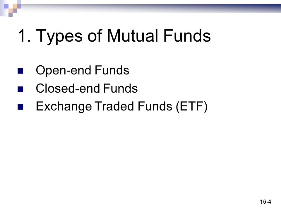 16-4 1. Types of Mutual Funds Open-end Funds Closed-end Funds Exchange Traded Funds (ETF)