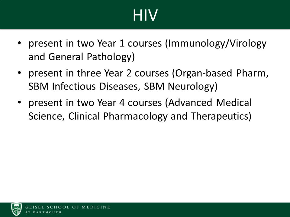 HIV present in two Year 1 courses (Immunology/Virology and General Pathology) present in three Year 2 courses (Organ-based Pharm, SBM Infectious Diseases, SBM Neurology) present in two Year 4 courses (Advanced Medical Science, Clinical Pharmacology and Therapeutics)