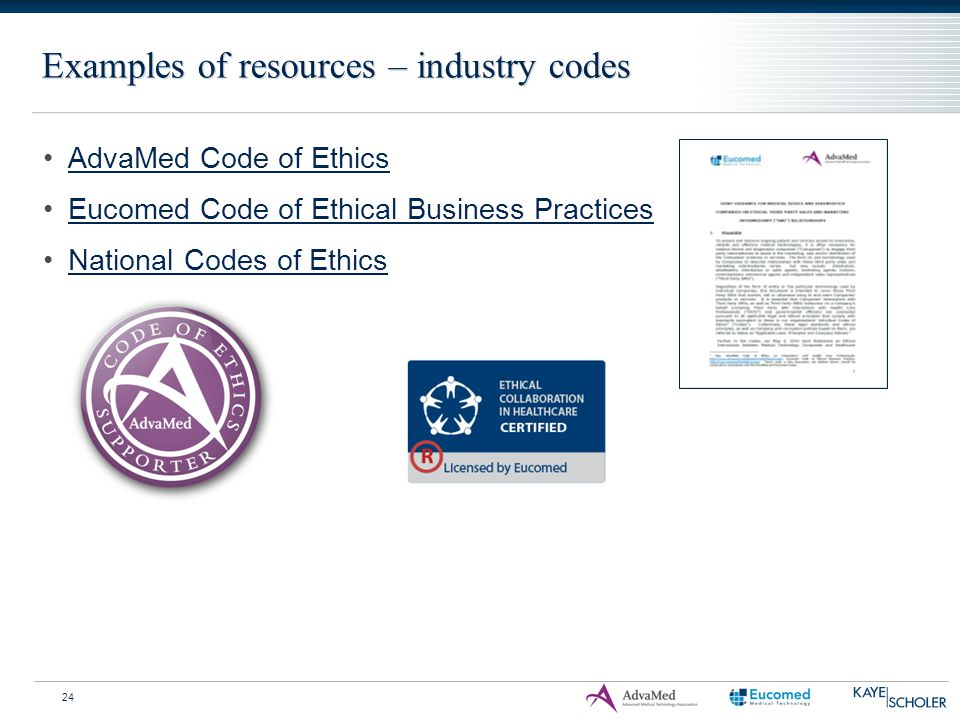 Examples of resources – industry codes AdvaMed Code of Ethics Eucomed Code of Ethical Business Practices National Codes of Ethics 24