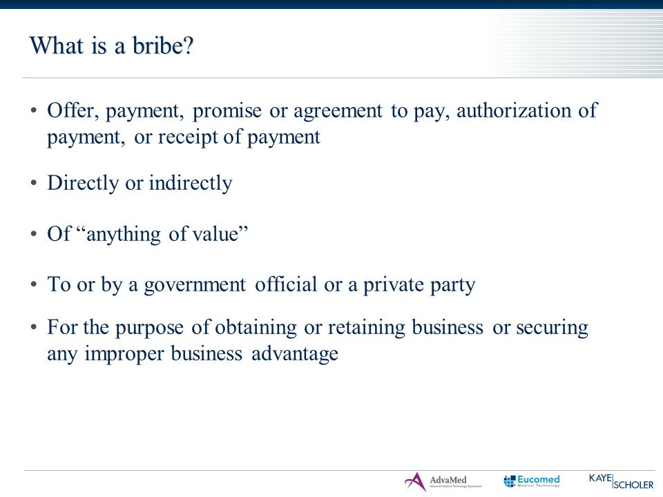 "What is a bribe? Offer, payment, promise or agreement to pay, authorization of payment, or receipt of payment Directly or indirectly Of ""anything of v"