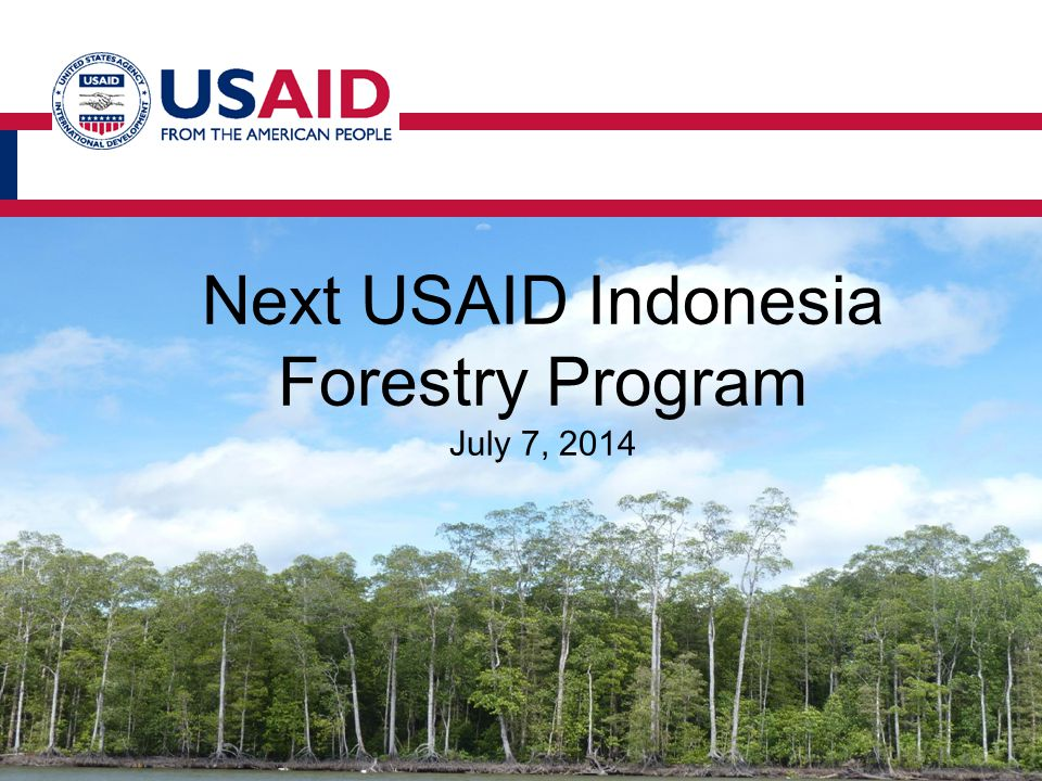 Next USAID Indonesia Forestry Program July 7, 2014
