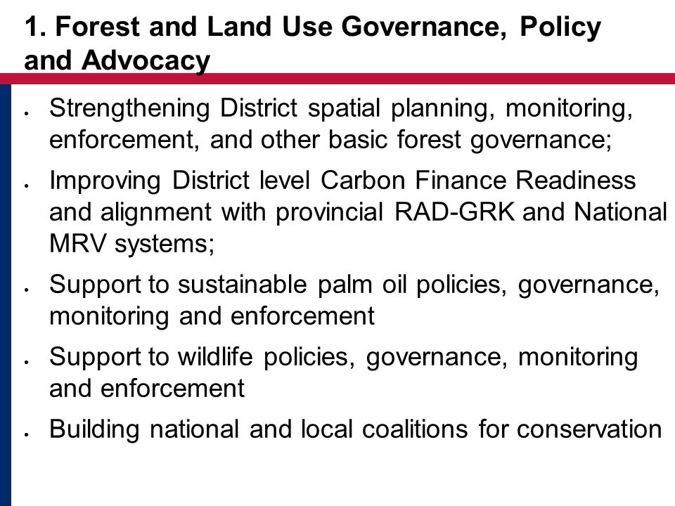 1. Forest and Land Use Governance, Policy and Advocacy  Strengthening District spatial planning, monitoring, enforcement, and other basic forest gove
