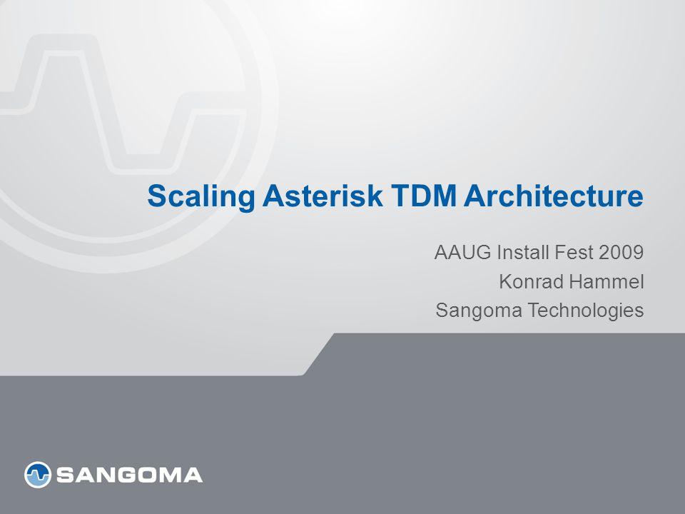 Scaling Asterisk TDM Architecture AAUG Install Fest 2009 Konrad Hammel Sangoma Technologies