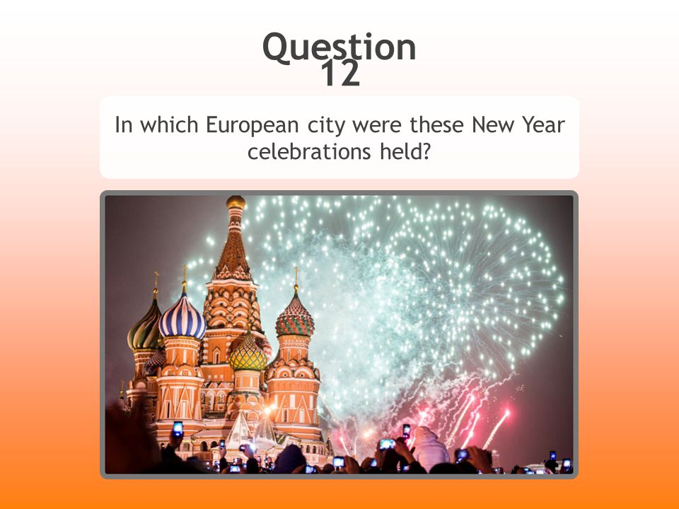 Question 12 In which European city were these New Year celebrations held?