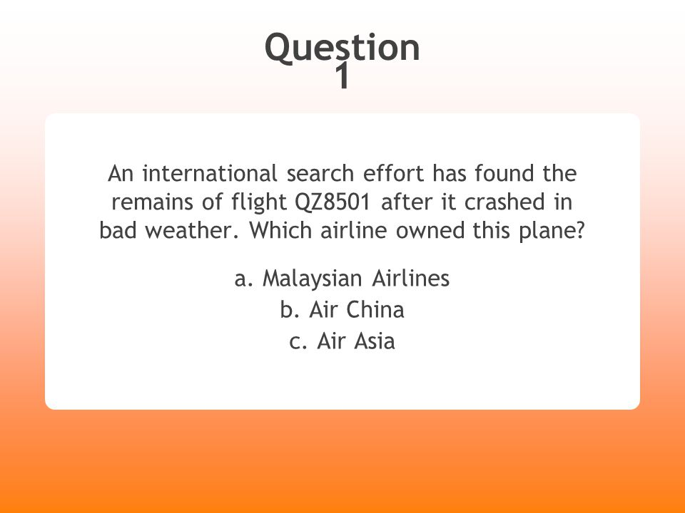 Answer 1 An international search effort has found the remains of flight QZ8501 after it crashed in bad weather.
