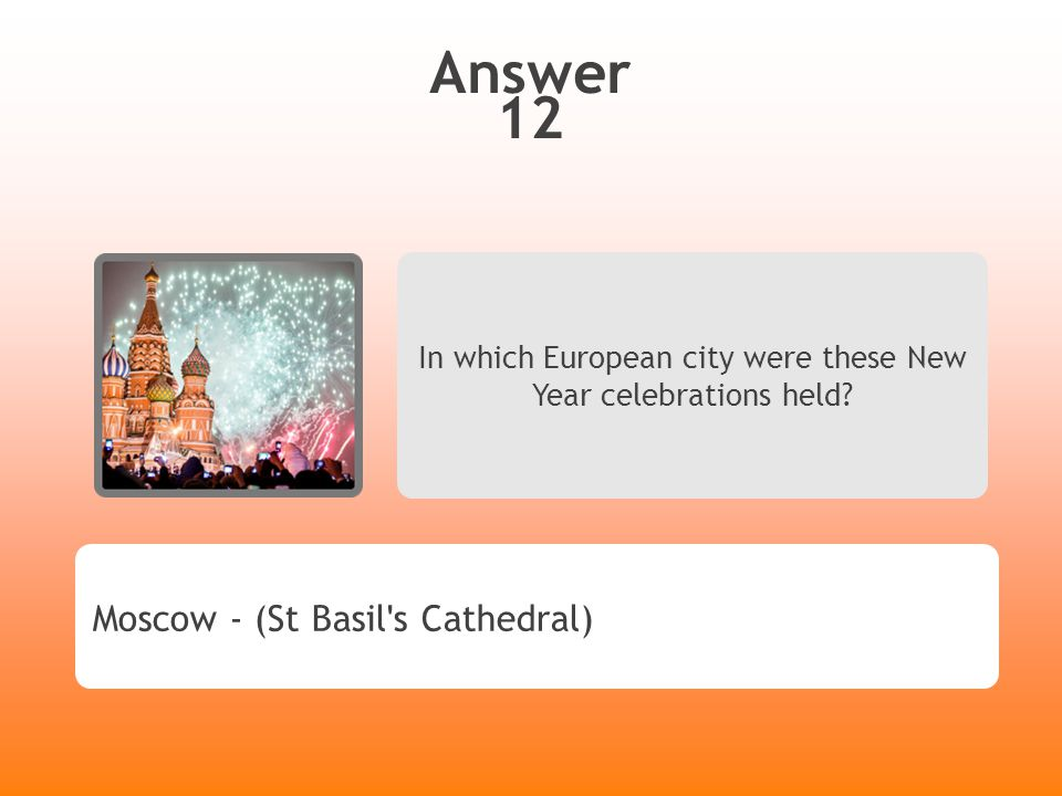 Answer 12 In which European city were these New Year celebrations held? Moscow - (St Basil ' s Cathedral)
