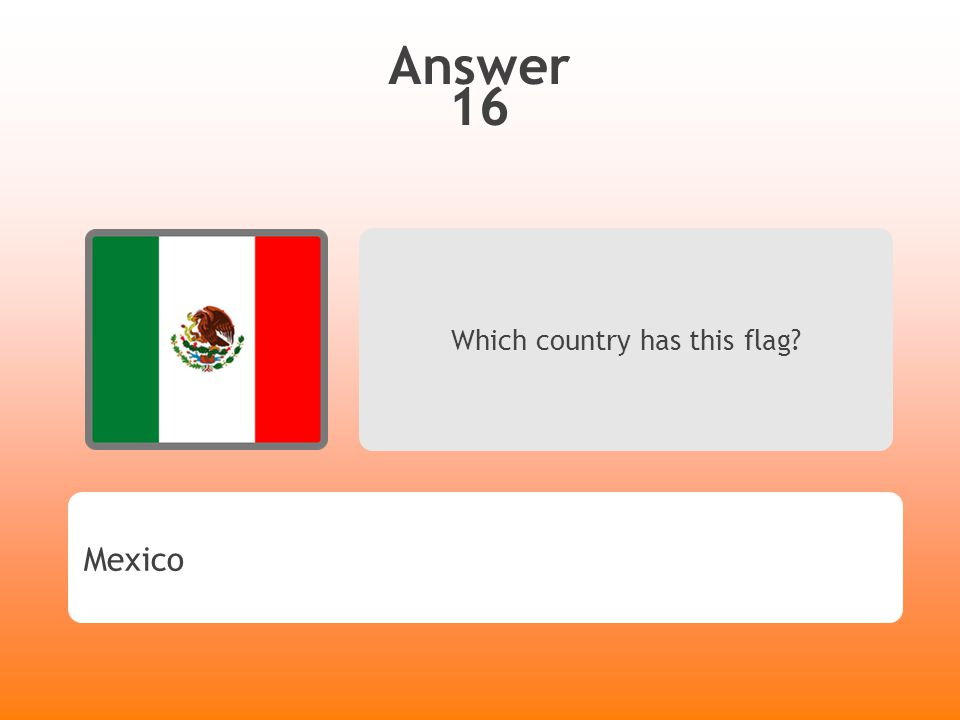 Answer 16 Which country has this flag? Mexico
