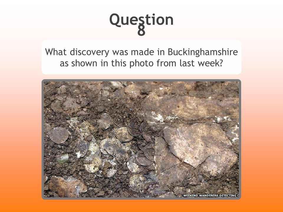 Answer 8 What discovery was made in Buckinghamshire as shown in this photo from last week.