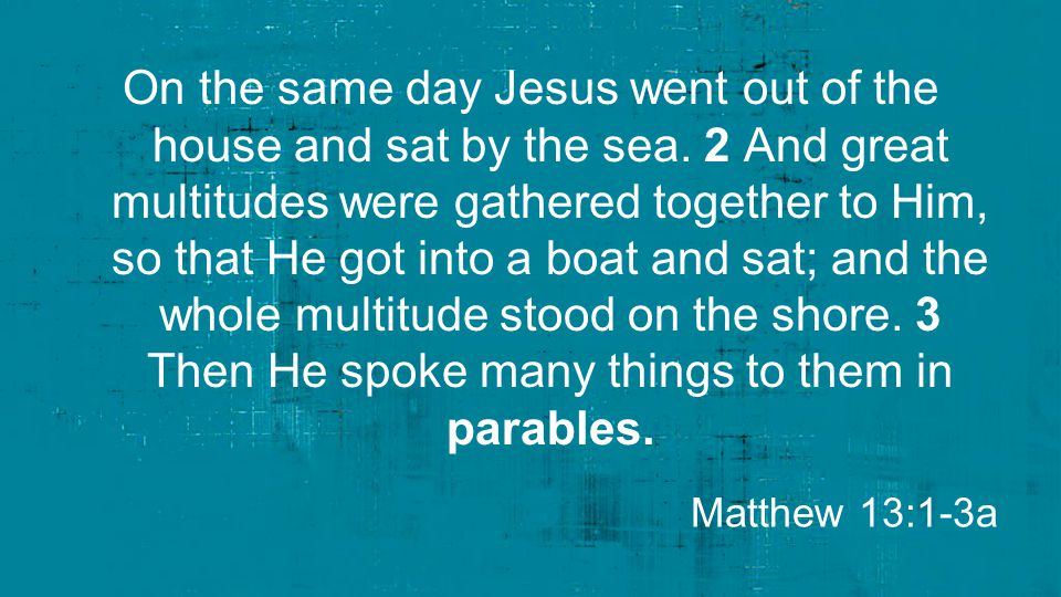 On the same day Jesus went out of the house and sat by the sea. 2 And great multitudes were gathered together to Him, so that He got into a boat and s