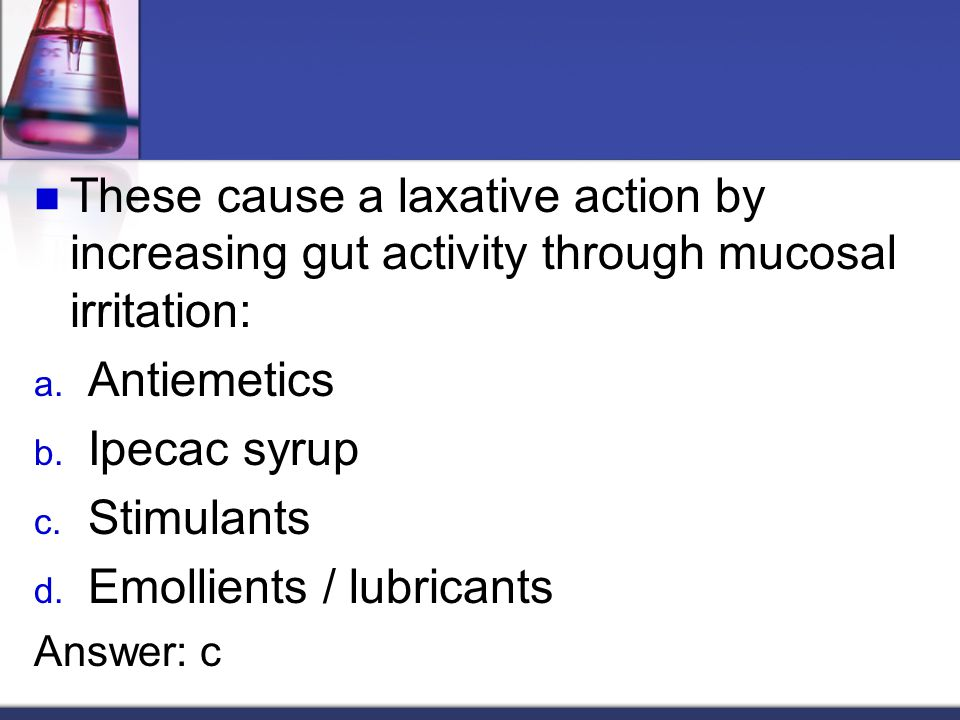 These cause a laxative action by increasing gut activity through mucosal irritation: a.