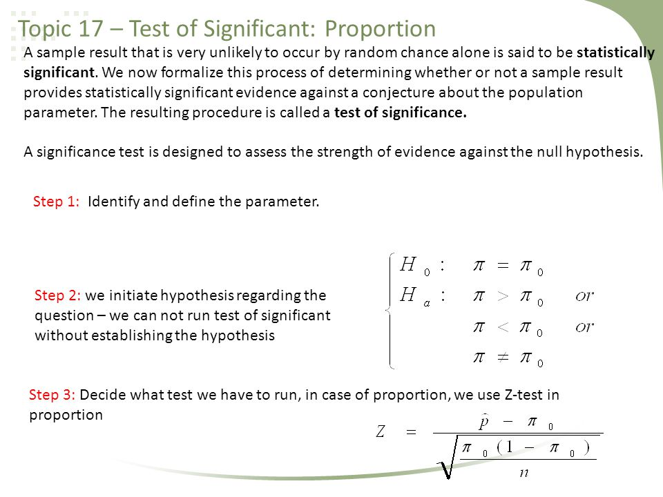 Topic 17 – Test of Significant: Proportion A sample result that is very unlikely to occur by random chance alone is said to be statistically significa