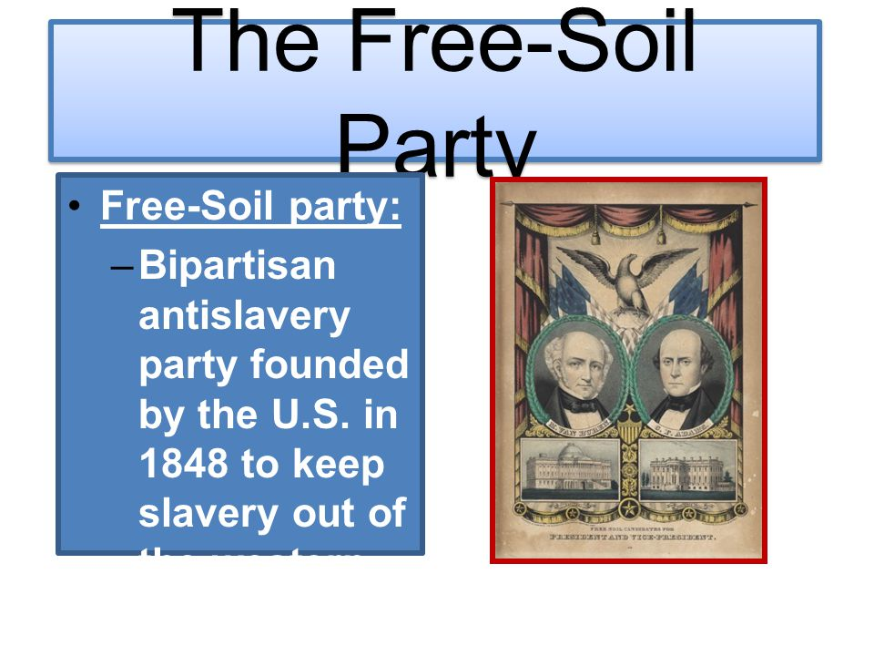 The Free-Soil Party Free-Soil party: –Bipartisan antislavery party founded by the U.S. in 1848 to keep slavery out of the western territories.