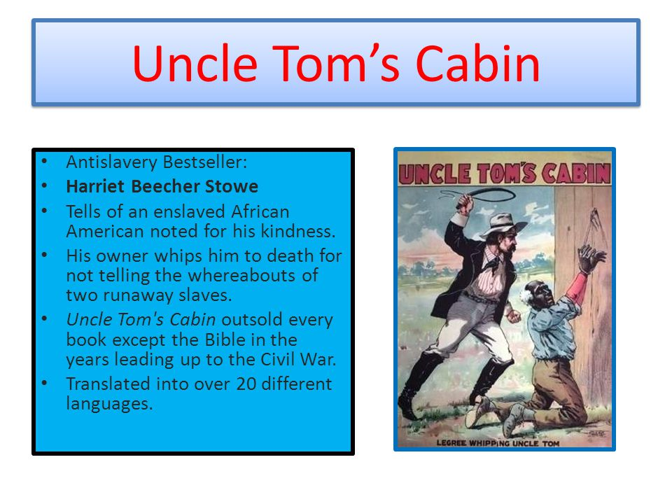 Uncle Tom's Cabin Antislavery Bestseller: Harriet Beecher Stowe Tells of an enslaved African American noted for his kindness. His owner whips him to d