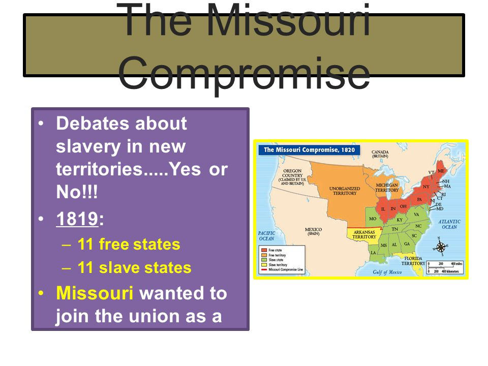The Missouri Compromise Maine wanted to become a state as well.