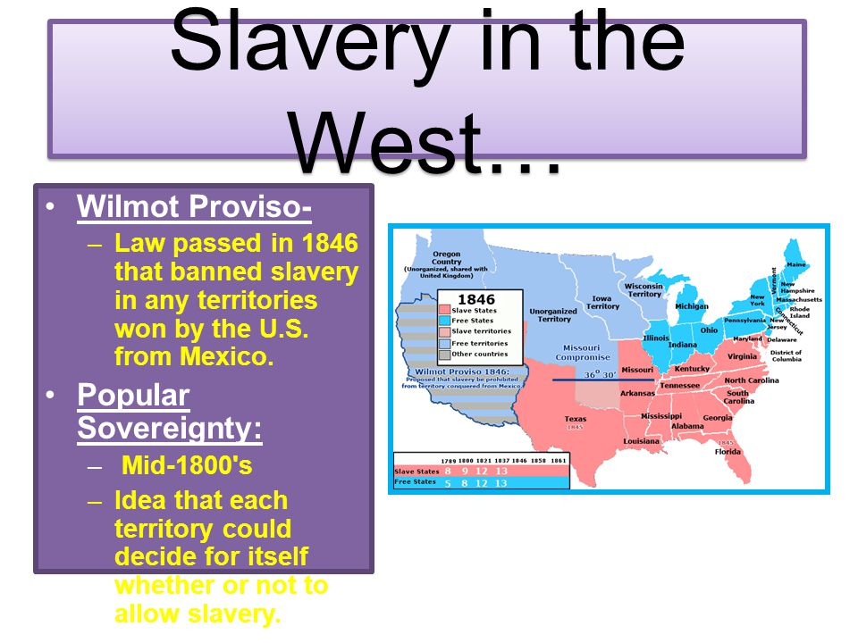 Wilmot Proviso 1848: –Mexican War adds much land to the U.S.