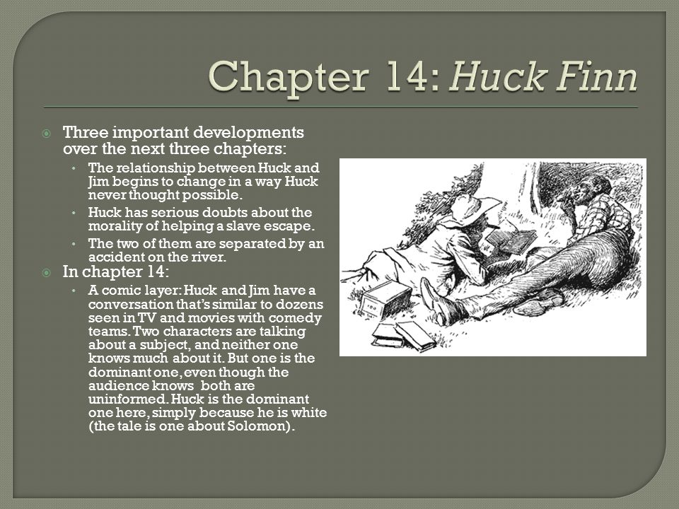  Three important developments over the next three chapters: The relationship between Huck and Jim begins to change in a way Huck never thought possible.