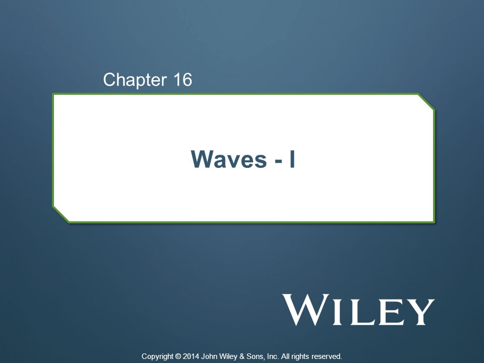 Waves - I Chapter 16 Copyright © 2014 John Wiley & Sons, Inc. All rights reserved.