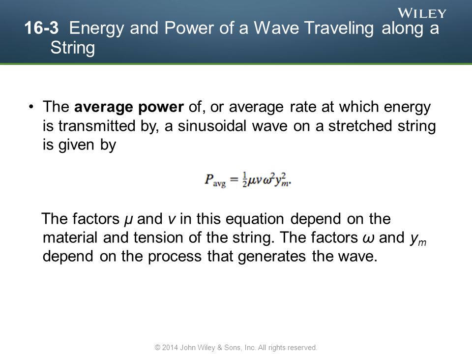 16-3 Energy and Power of a Wave Traveling along a String The average power of, or average rate at which energy is transmitted by, a sinusoidal wave on