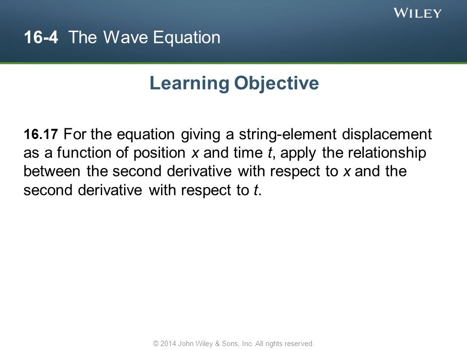 16-4 The Wave Equation Learning Objective 16.17 For the equation giving a string-element displacement as a function of position x and time t, apply th