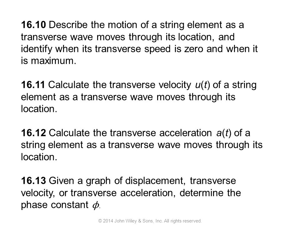 16.10 Describe the motion of a string element as a transverse wave moves through its location, and identify when its transverse speed is zero and when