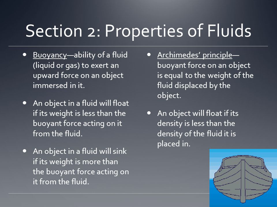 Section 2: Properties of Fluids Buoyancy—ability of a fluid (liquid or gas) to exert an upward force on an object immersed in it. An object in a fluid