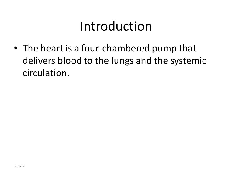 Slide 3 Function, Location, and Size of the Heart The heart is located in the mediastinum toward the left side.