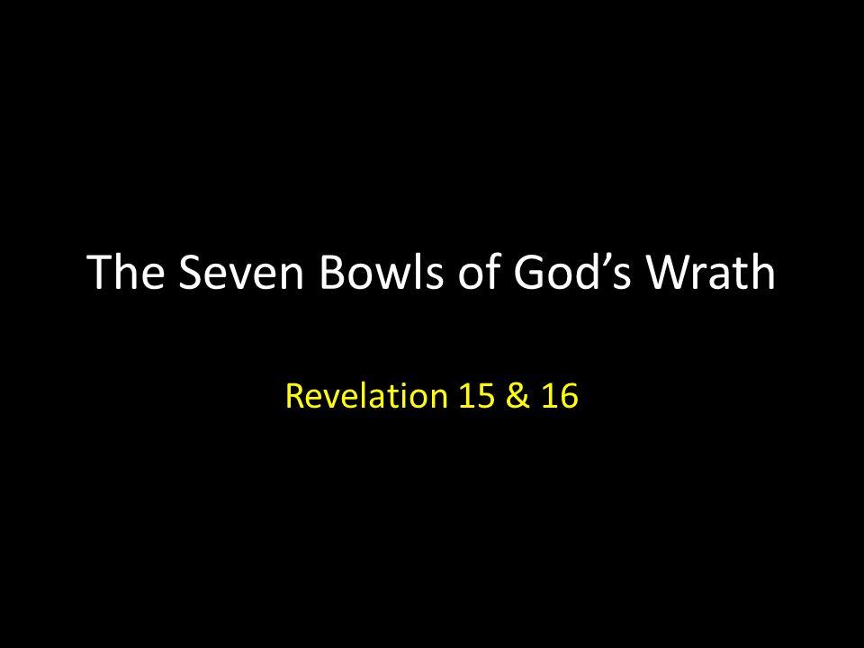 The Seven Bowls of God's Wrath Revelation 15 & 16