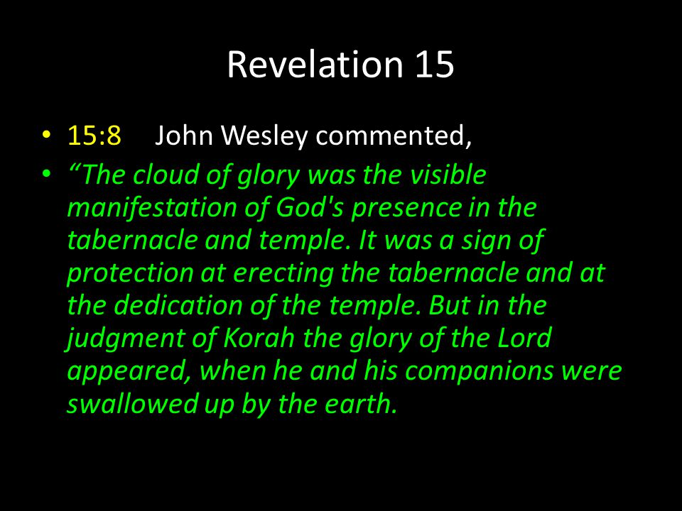 Revelation 15 15:8 John Wesley commented, The cloud of glory was the visible manifestation of God s presence in the tabernacle and temple.