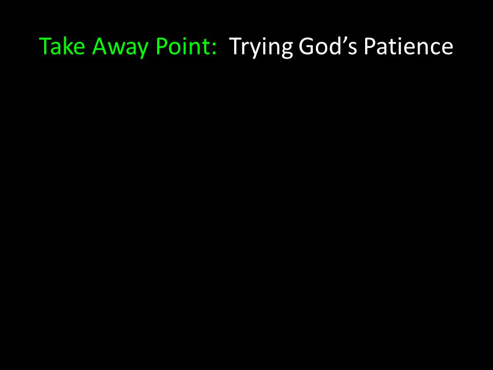 Take Away Point: Trying God's Patience