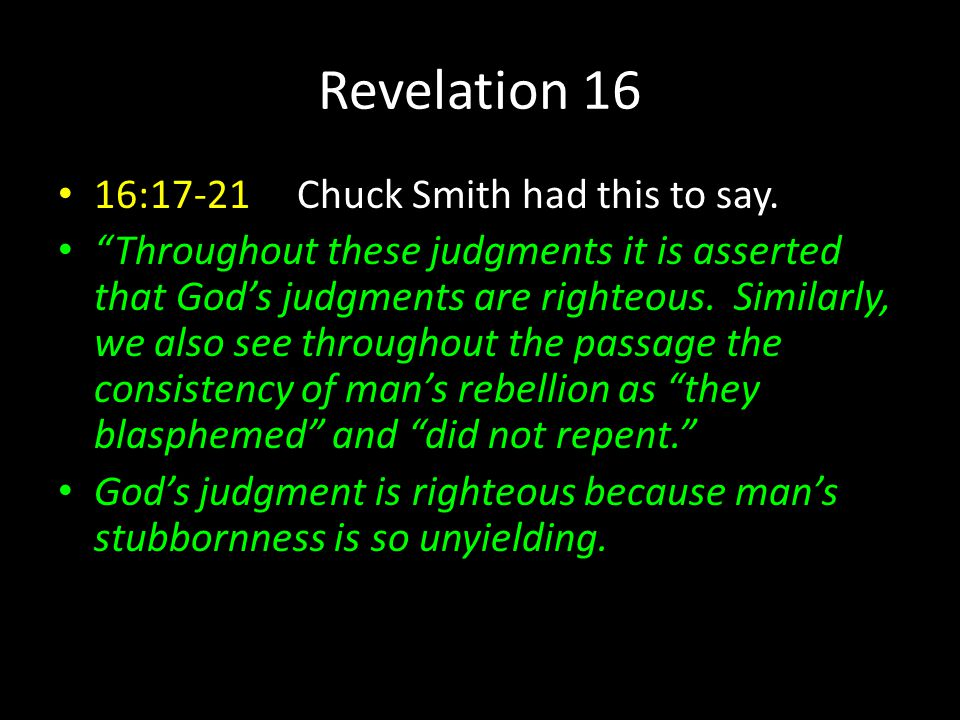 Revelation 16 16:17-21 Chuck Smith had this to say.