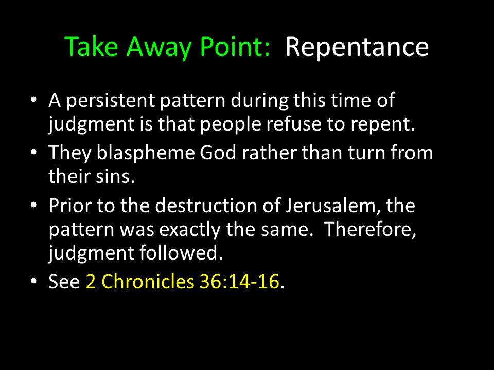 A persistent pattern during this time of judgment is that people refuse to repent. They blaspheme God rather than turn from their sins. Prior to the d