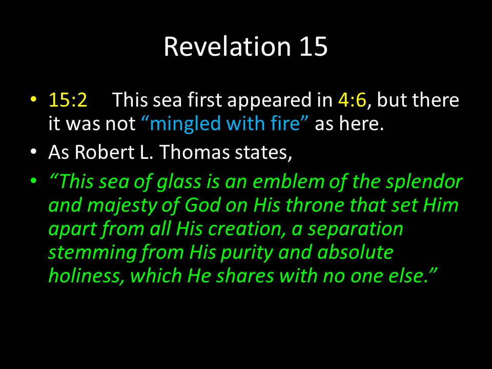 Revelation 15 15:2 This sea first appeared in 4:6, but there it was not mingled with fire as here.