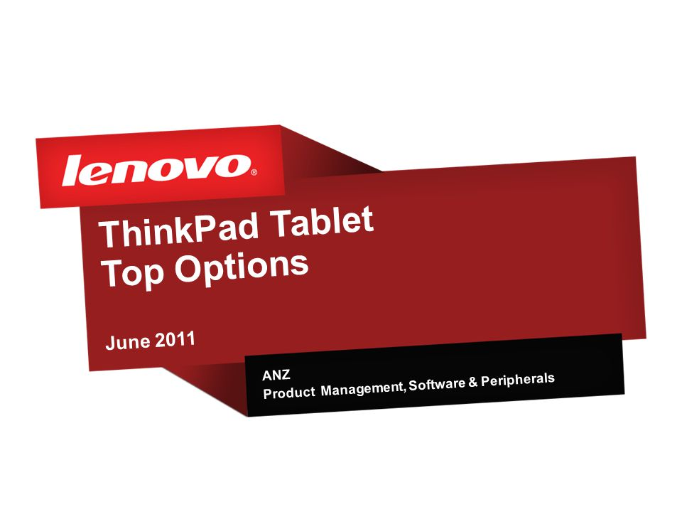 ThinkPad Tablet Top Options June 2011 ANZ Product Management, Software & Peripherals
