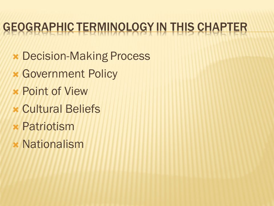  Decision-Making Process  Government Policy  Point of View  Cultural Beliefs  Patriotism  Nationalism