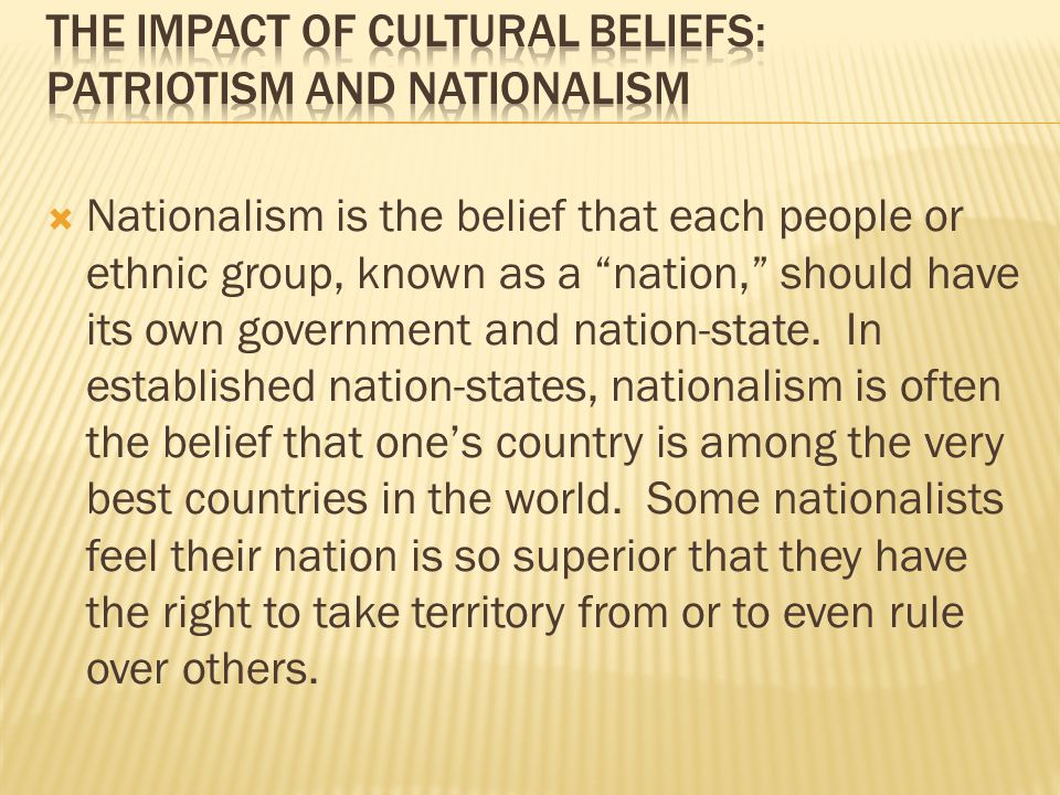 """ Nationalism is the belief that each people or ethnic group, known as a """"nation,"""" should have its own government and nation-state. In established nat"""
