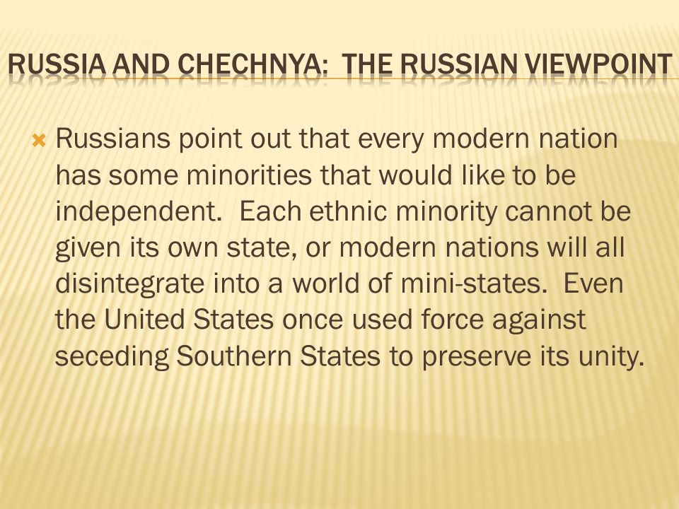  Russians point out that every modern nation has some minorities that would like to be independent. Each ethnic minority cannot be given its own stat