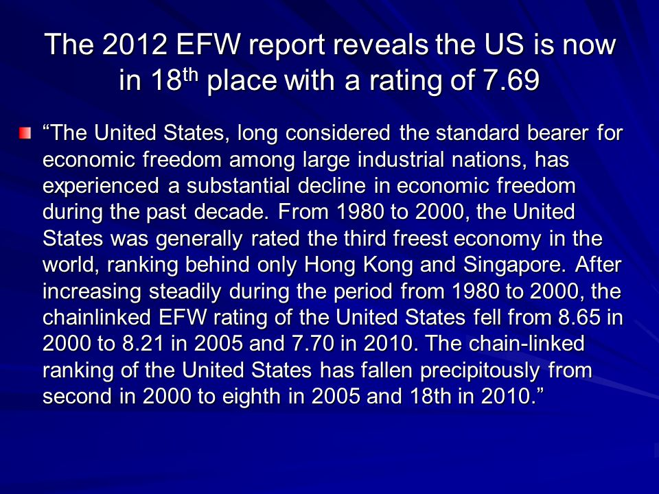 The 2012 EFW report reveals the US is now in 18 th place with a rating of 7.69 The United States, long considered the standard bearer for economic freedom among large industrial nations, has experienced a substantial decline in economic freedom during the past decade.