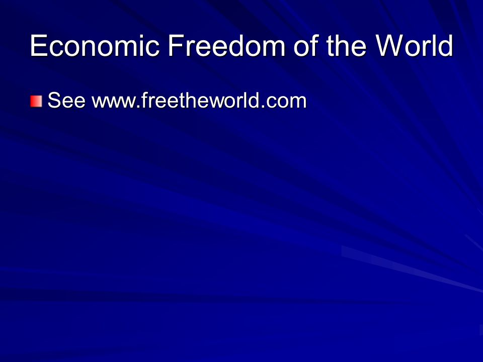 Economic Freedom of the World See www.freetheworld.com
