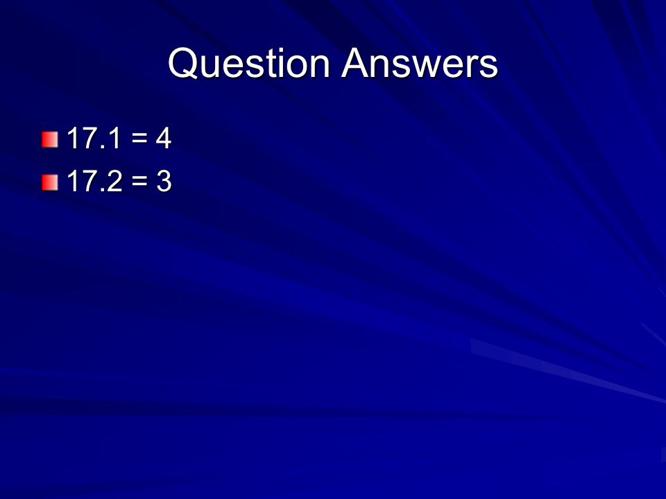 Question Answers 17.1 = 4 17.2 = 3
