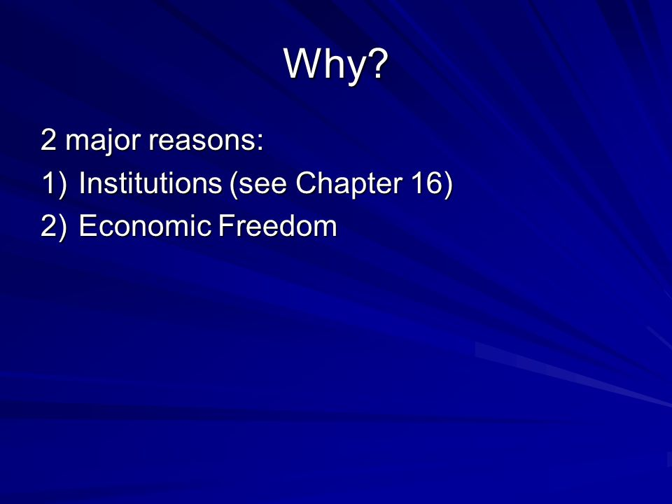 Why 2 major reasons: 1)Institutions (see Chapter 16) 2)Economic Freedom