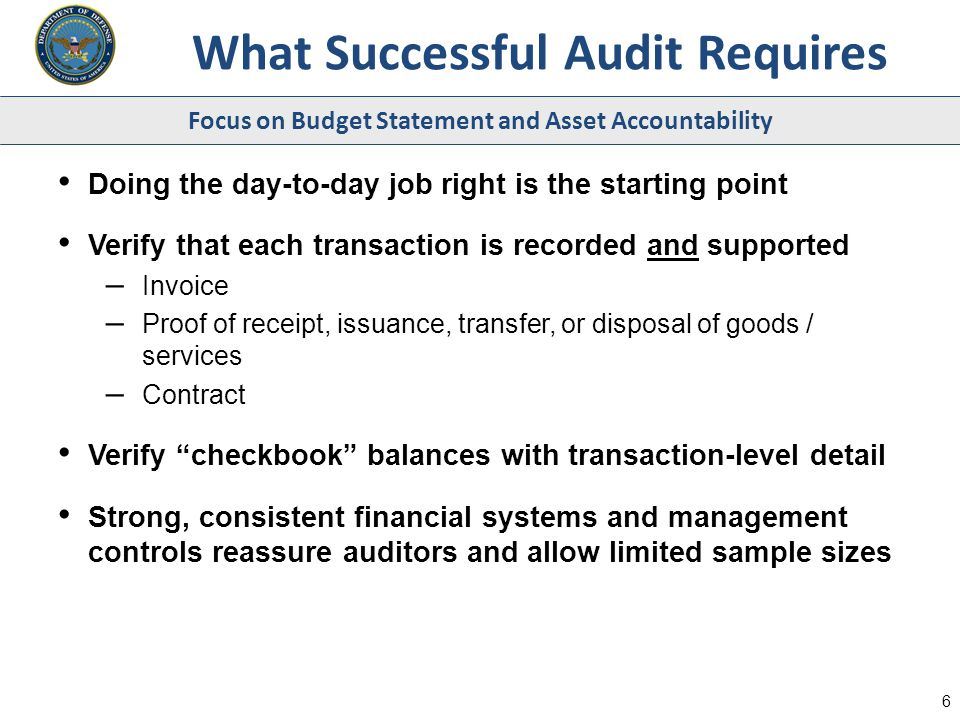 Focus on Budget Statement and Asset Accountability What Successful Audit Requires 6 Doing the day-to-day job right is the starting point Verify that e