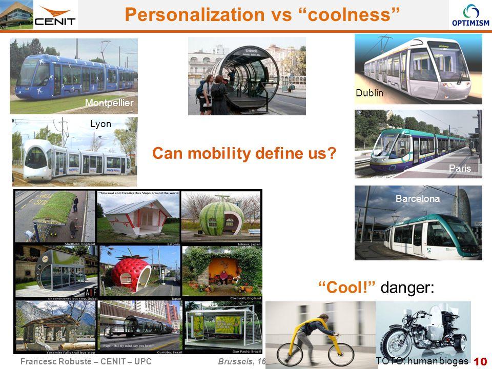 10 Francesc Robusté – CENIT – UPC Brussels, 16 September 2013 Personalization vs coolness Montpellier Lyon Dublin Paris Can mobility define us.