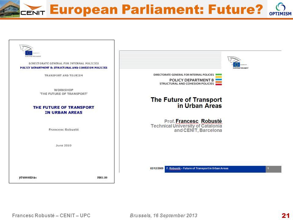21 Francesc Robusté – CENIT – UPC Brussels, 16 September 2013 European Parliament: Future?