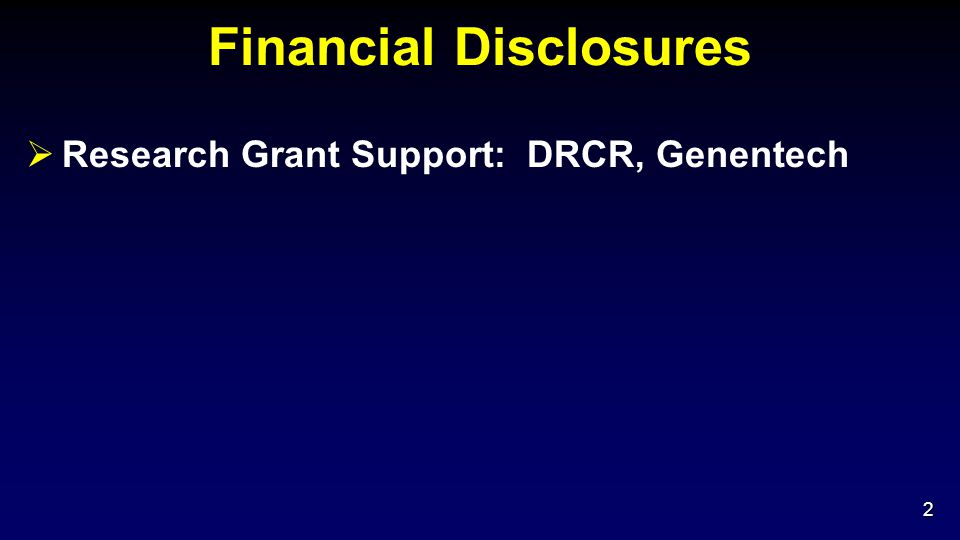 Financial Disclosures  Research Grant Support: DRCR, Genentech 2