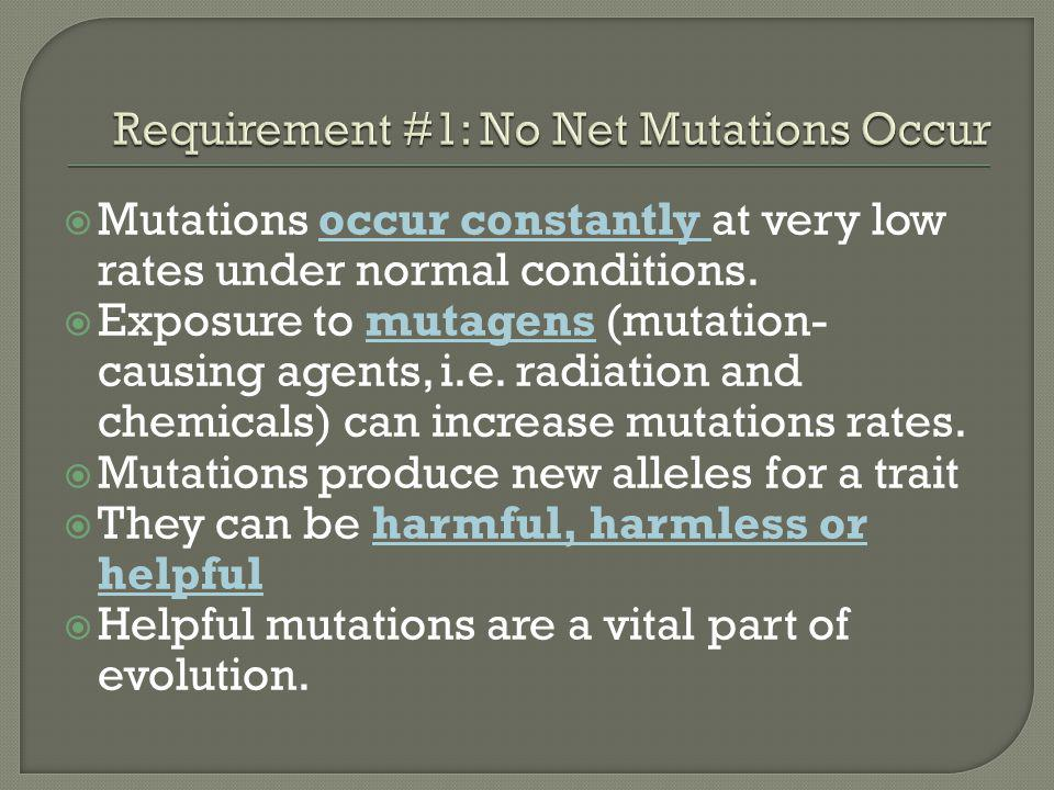  Mutations occur constantly at very low rates under normal conditions.  Exposure to mutagens (mutation- causing agents, i.e. radiation and chemicals