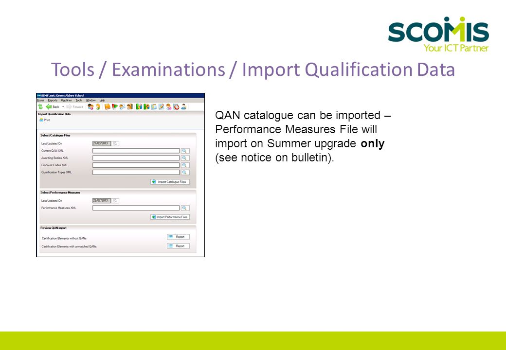 Tools / Examinations / Import Qualification Data QAN catalogue can be imported – Performance Measures File will import on Summer upgrade only (see notice on bulletin).