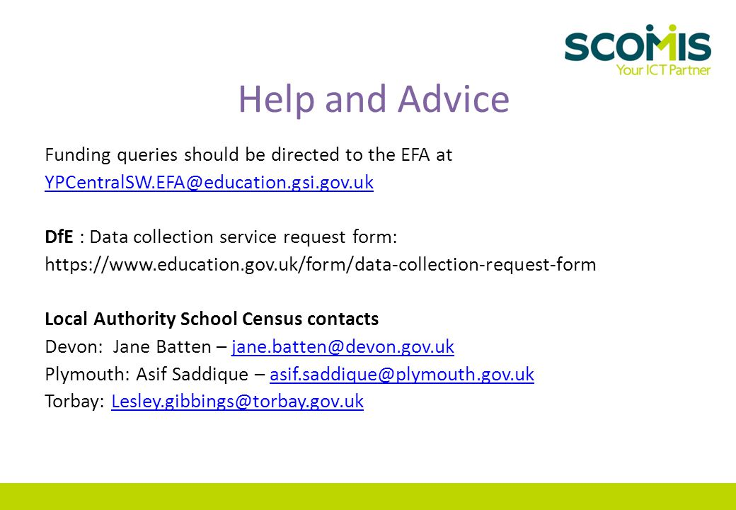 Help and Advice Funding queries should be directed to the EFA at YPCentralSW.EFA@education.gsi.gov.uk DfE : Data collection service request form: http