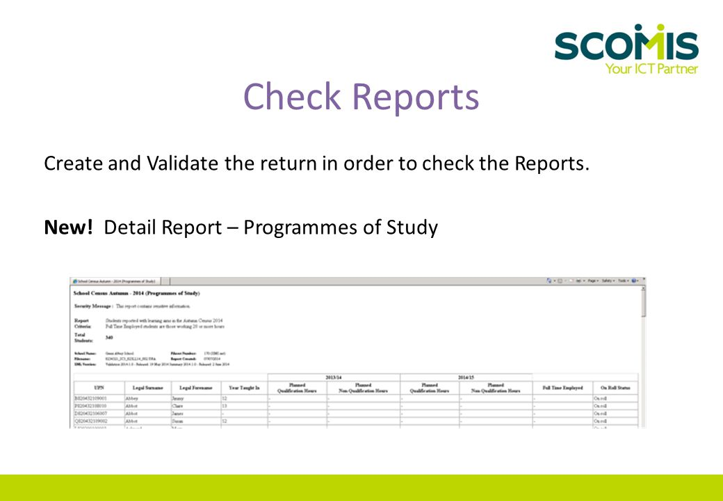 Check Reports Create and Validate the return in order to check the Reports. New! Detail Report – Programmes of Study